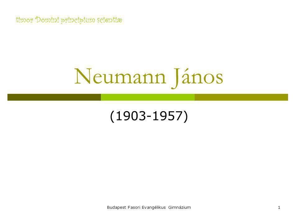 timor Domini principium scientiæ Budapest Fasori Evangélikus Gimnázium1 Neumann János (1903-1957)