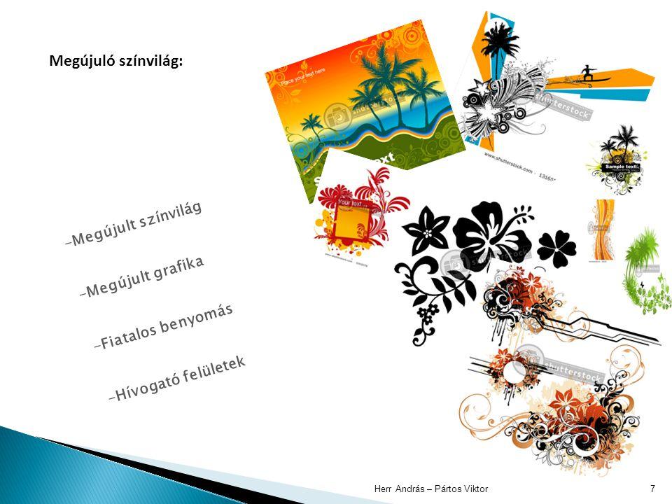 Herr András – Pártos Viktor7 Megújuló színvilág: -Megújult színvilág -Megújult grafika -Fiatalos benyomás -Hívogató felületek