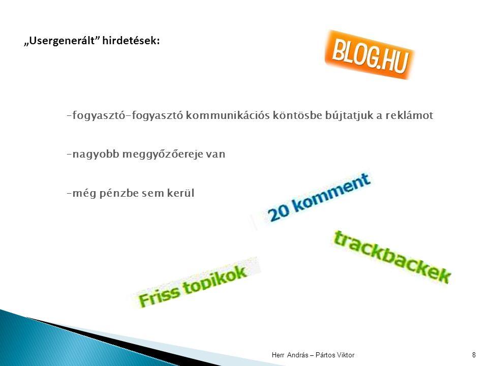 """Herr András – Pártos Viktor8 """"Usergenerált"""" hirdetések: -fogyasztó-fogyasztó kommunikációs köntösbe bújtatjuk a reklámot -nagyobb meggyőzőereje van -m"""