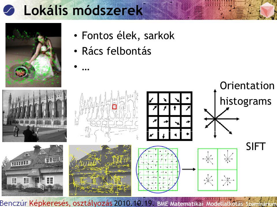 Benczúr Képkeresés, osztályozás 2010.10.19. BME Matematikai Modellalkotás Szeminárium Lokális módszerek SIFT Fontos élek, sarkok Rács felbontás … Orie
