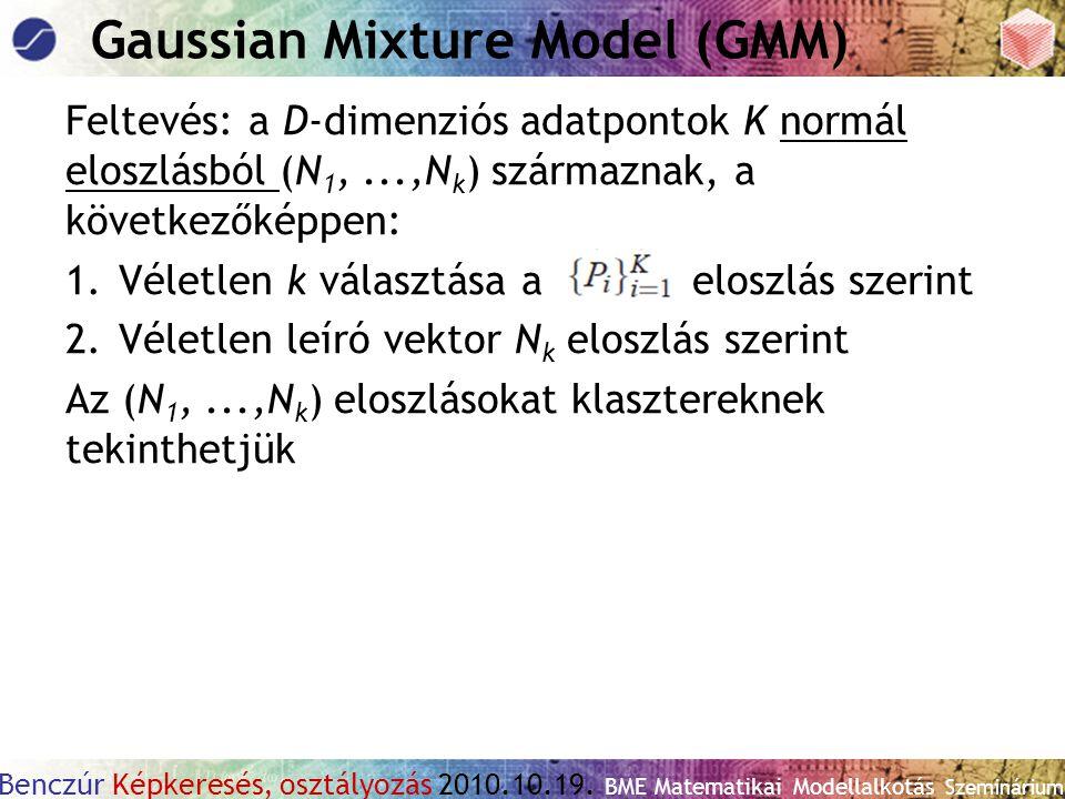 Benczúr Képkeresés, osztályozás 2010.10.19. BME Matematikai Modellalkotás Szeminárium Gaussian Mixture Model (GMM) Feltevés: a D-dimenziós adatpontok