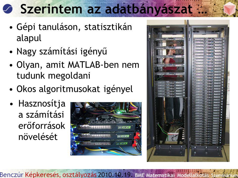 Benczúr Képkeresés, osztályozás 2010.10.19. BME Matematikai Modellalkotás Szeminárium Szerintem az adatbányászat … Gépi tanuláson, statisztikán alapul