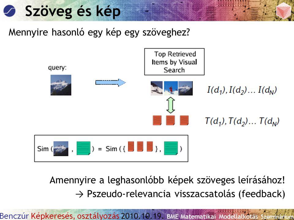 Benczúr Képkeresés, osztályozás 2010.10.19. BME Matematikai Modellalkotás Szeminárium Szöveg és kép Mennyire hasonló egy kép egy szöveghez? Amennyire