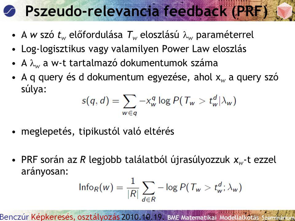 Benczúr Képkeresés, osztályozás 2010.10.19. BME Matematikai Modellalkotás Szeminárium Pszeudo-relevancia feedback (PRF) A w szó t w előfordulása T w e