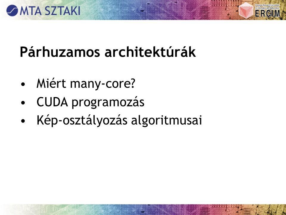 Párhuzamos architektúrák Miért many-core? CUDA programozás Kép-osztályozás algoritmusai