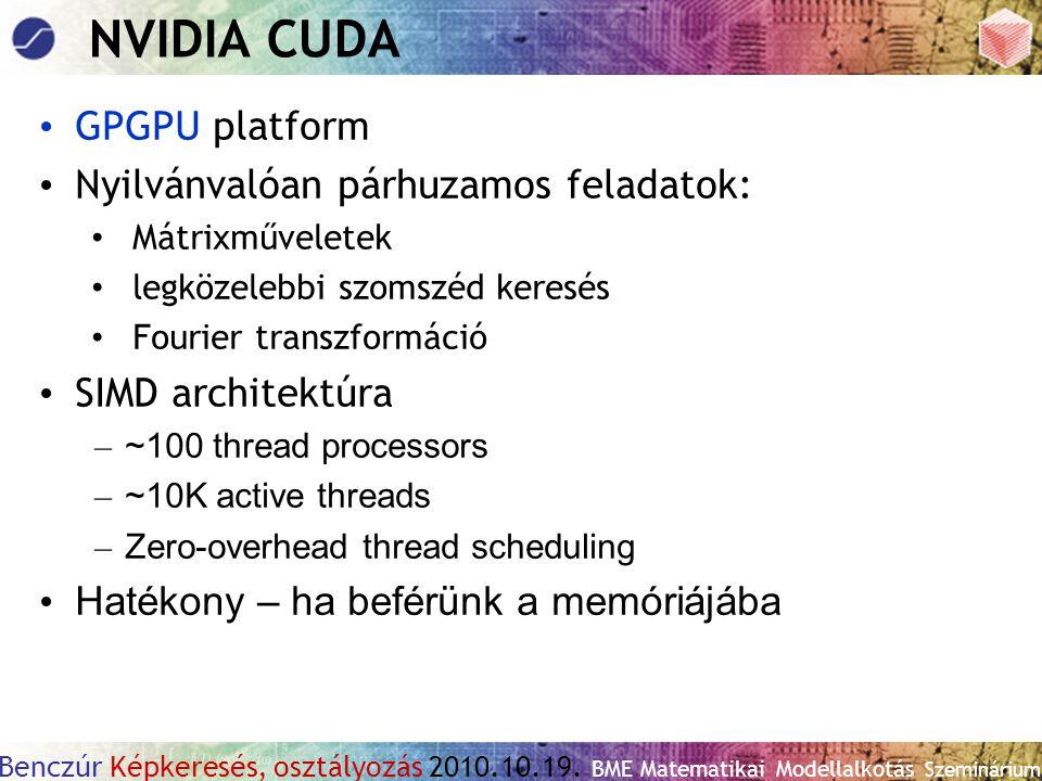 Benczúr Képkeresés, osztályozás 2010.10.19. BME Matematikai Modellalkotás Szeminárium NVIDIA CUDA GPGPU platform Nyilvánvalóan párhuzamos feladatok: M