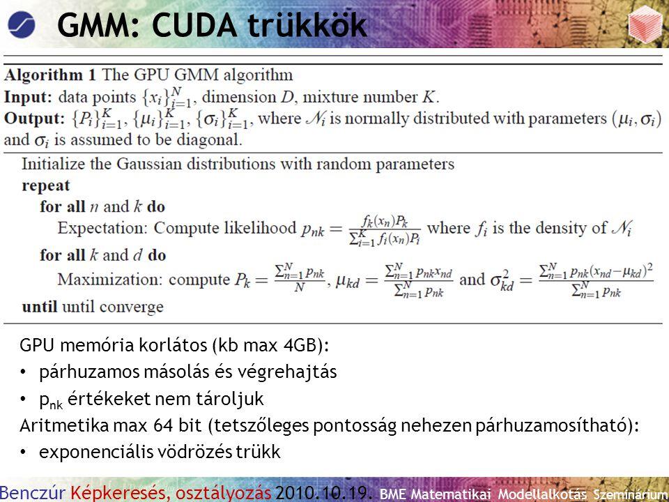 Benczúr Képkeresés, osztályozás 2010.10.19. BME Matematikai Modellalkotás Szeminárium GMM: CUDA trükkök GPU memória korlátos (kb max 4GB): párhuzamos