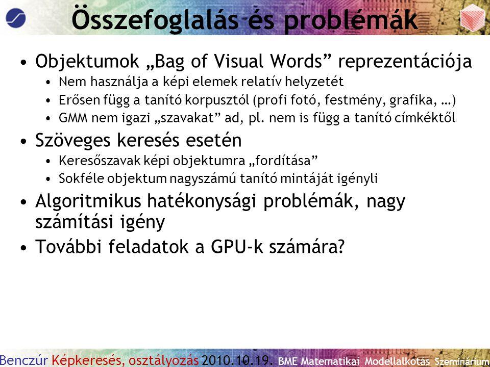 """Benczúr Képkeresés, osztályozás 2010.10.19. BME Matematikai Modellalkotás Szeminárium Összefoglalás és problémák Objektumok """"Bag of Visual Words"""" repr"""
