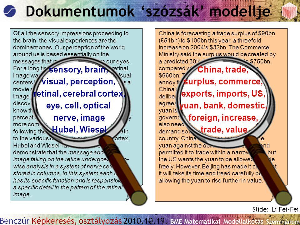 Benczúr Képkeresés, osztályozás 2010.10.19. BME Matematikai Modellalkotás Szeminárium Of all the sensory impressions proceeding to the brain, the visu