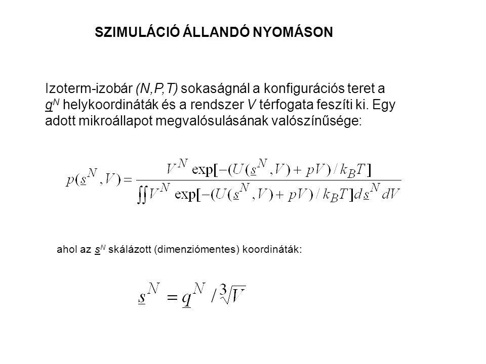 SZIMULÁCIÓ ÁLLANDÓ NYOMÁSON Izoterm-izobár (N,P,T) sokaságnál a konfigurációs teret a q N helykoordináták és a rendszer V térfogata feszíti ki. Egy ad