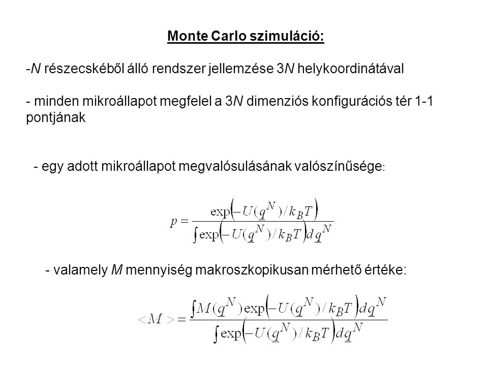 Monte Carlo szimuláció: statisztikus mintavétel A mikroállapotok sokaságát a mintába kerülő néhány mikroállapottal közelítjük, ezen mikroállapotokon (mintakonfiguráción) számítjuk -et Minta reprezentativitásának problémája Megoldás: súlyozott mintavétel Egy-egy mikroállapotot vegyünk w(q N ) valószínűséggel (súllyal) a mintába: