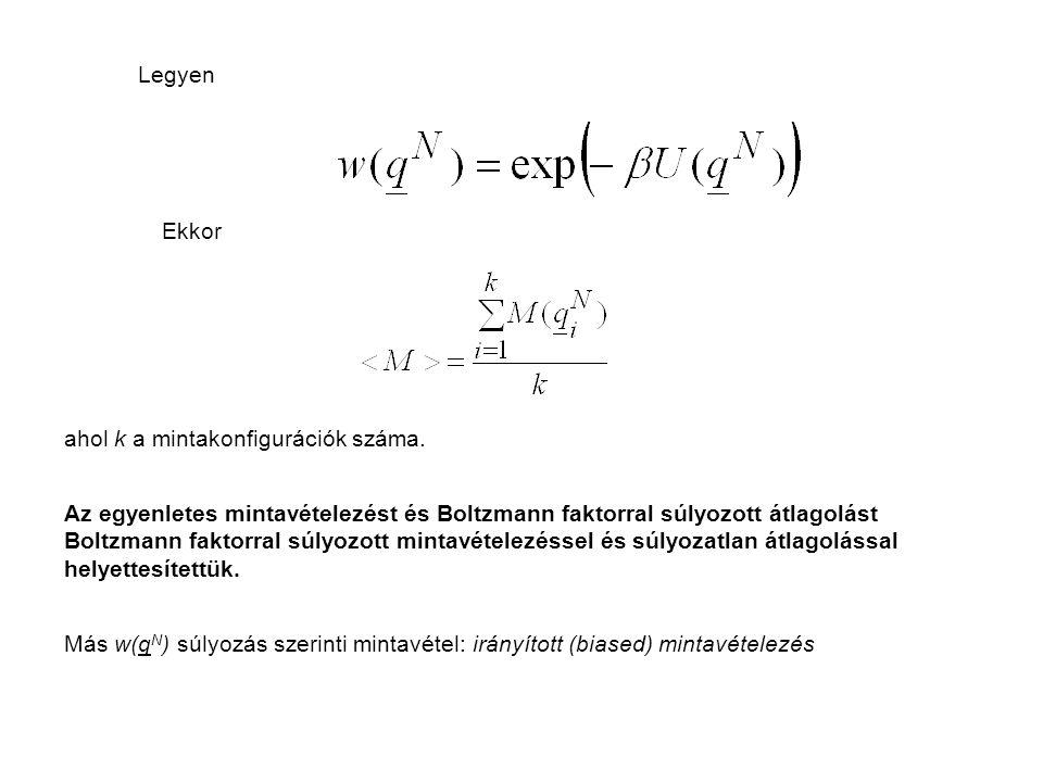 SZIMULÁCIÓ ÁLLANDÓ KÉMIAI POTENCIÁL MELLETT Nagykanonikus ( ,V,T) sokaságon a vizsgált rendszer az N részecskeszám változásával a különböző dimenziójú q N konfigurációs terek között is mozoghat.