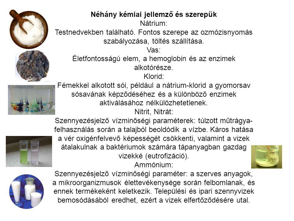 Néhány kémiai jellemző és szerepük Nátrium: Testnedvekben található. Fontos szerepe az ozmózisnyomás szabályozása, töltés szállítása. Vas: Életfontoss