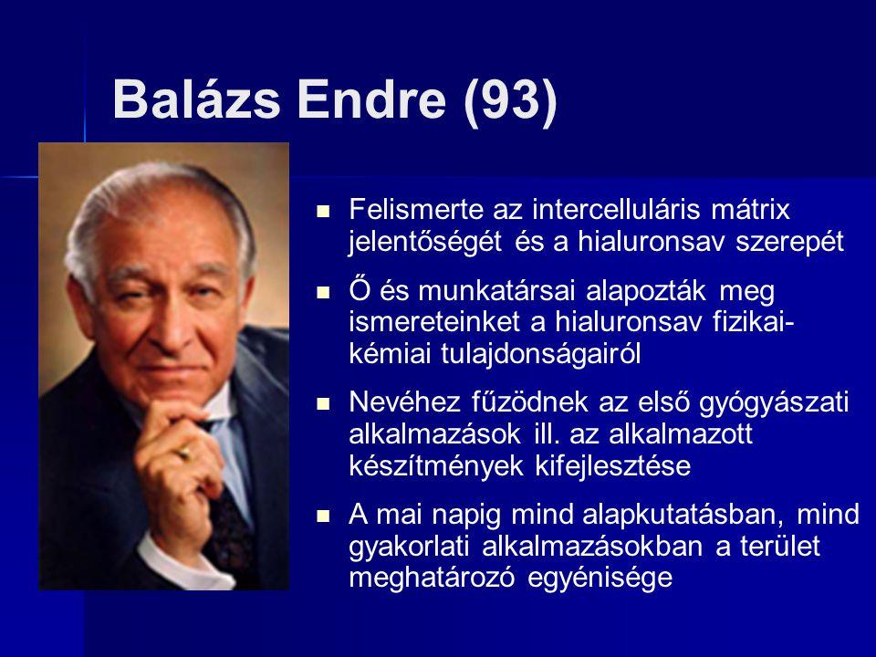Balázs Endre (93) Felismerte az intercelluláris mátrix jelentőségét és a hialuronsav szerepét Ő és munkatársai alapozták meg ismereteinket a hialurons