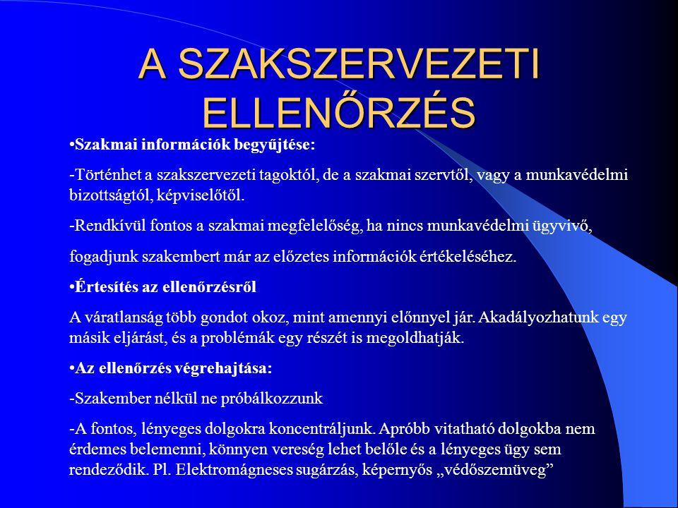 A SZAKSZERVEZETI ELLENŐRZÉS Szakmai információk begyűjtése: -Történhet a szakszervezeti tagoktól, de a szakmai szervtől, vagy a munkavédelmi bizottság