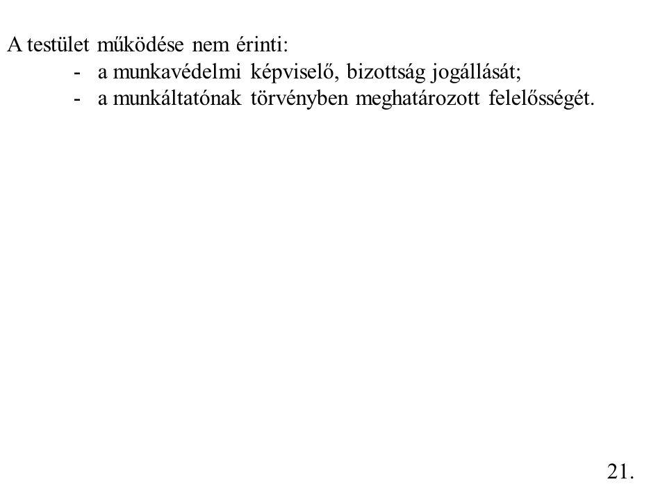 A testület működése nem érinti: - a munkavédelmi képviselő, bizottság jogállását; - a munkáltatónak törvényben meghatározott felelősségét. 21.