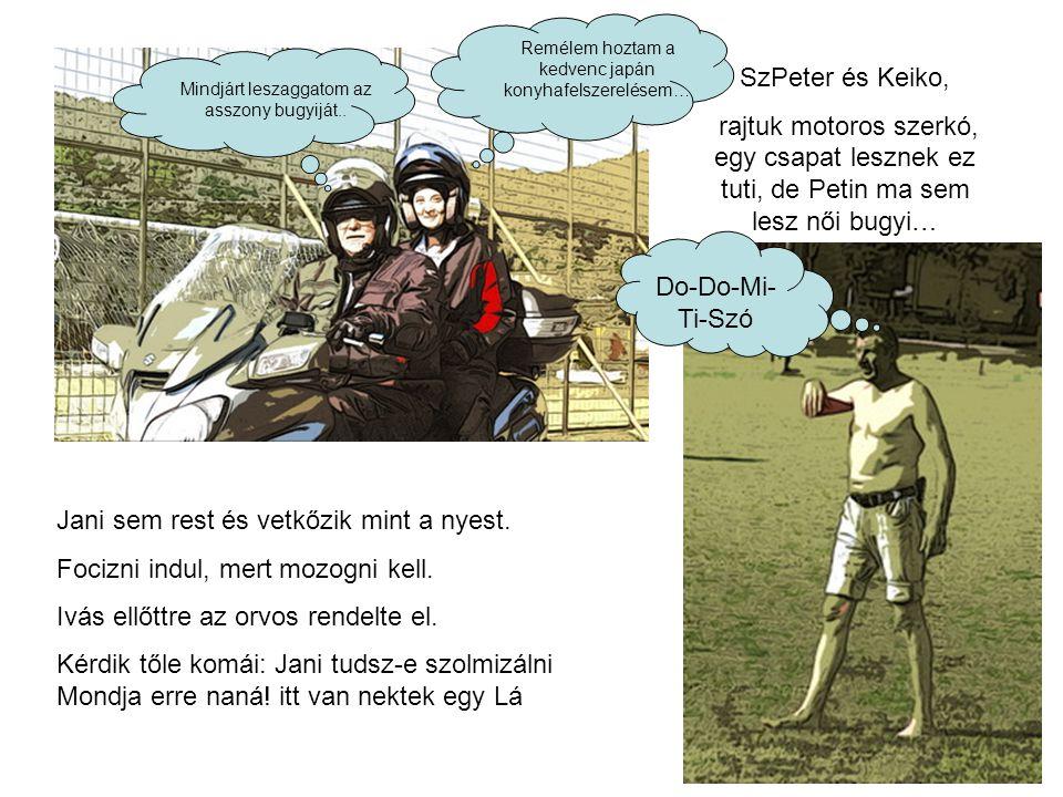 SzPeter és Keiko, rajtuk motoros szerkó, egy csapat lesznek ez tuti, de Petin ma sem lesz női bugyi… Mindjárt leszaggatom az asszony bugyiját..