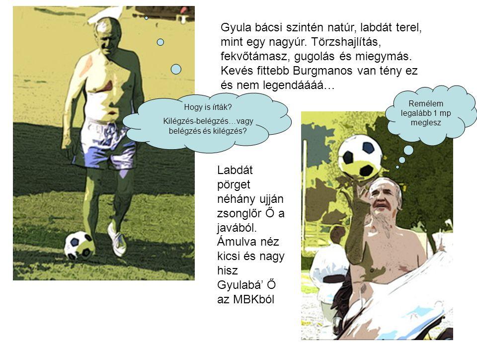 Gyula bácsi szintén natúr, labdát terel, mint egy nagyúr.