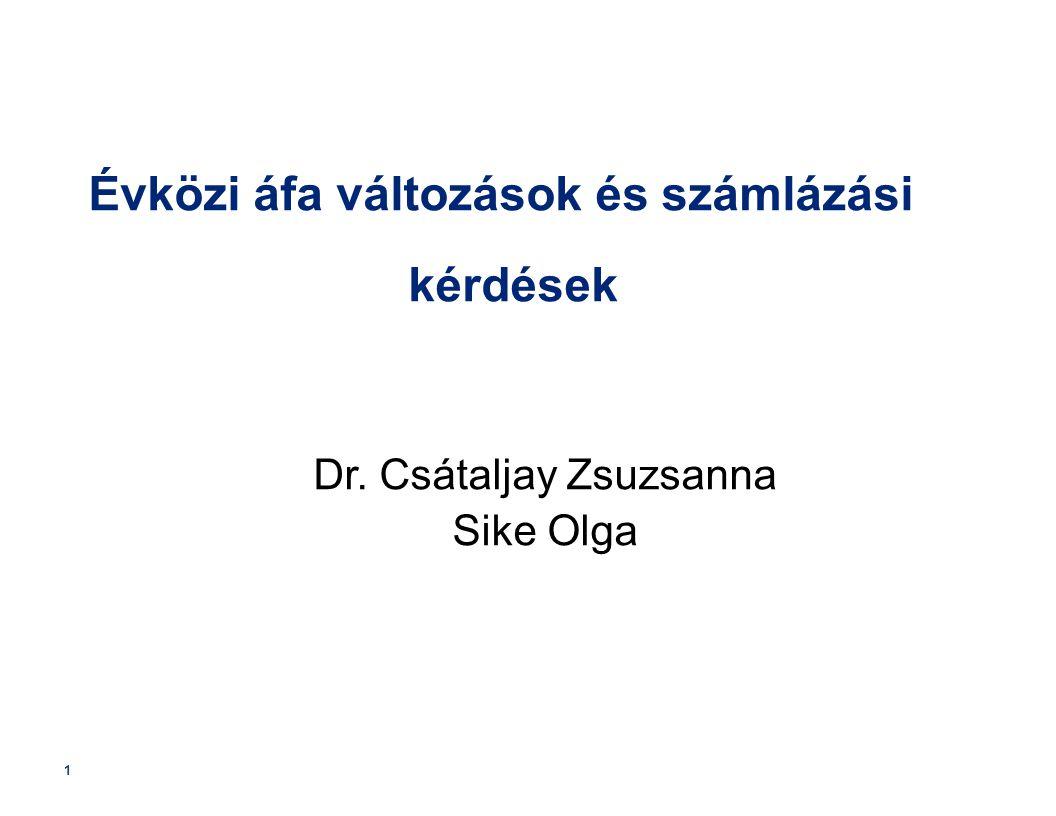 1 Évközi áfa változások és számlázási kérdések Dr. Csátaljay Zsuzsanna Sike Olga