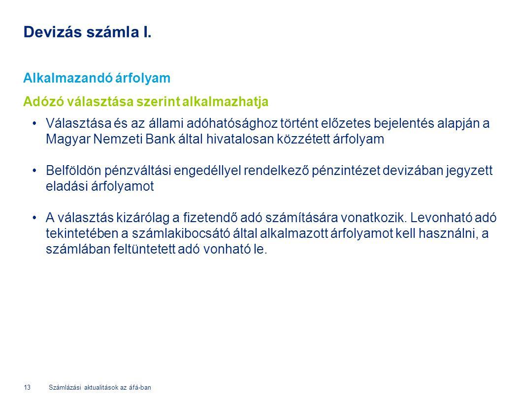 Alkalmazandó árfolyam Adózó választása szerint alkalmazhatja Választása és az állami adóhatósághoz történt előzetes bejelentés alapján a Magyar Nemzet