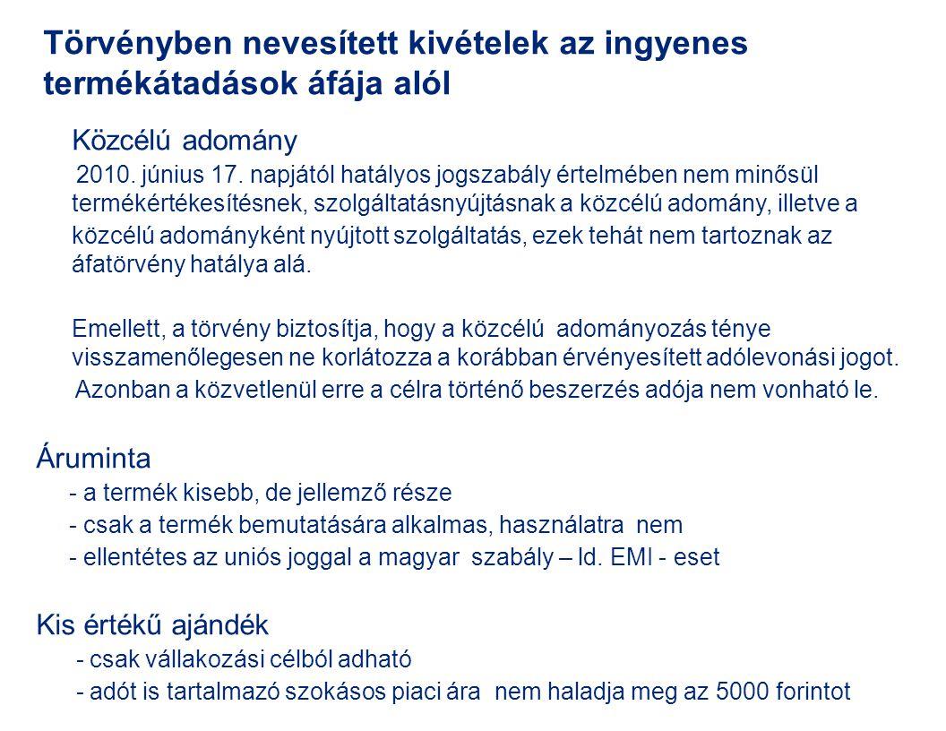 Közcélú adomány 2010. június 17. napjától hatályos jogszabály értelmében nem minősül termékértékesítésnek, szolgáltatásnyújtásnak a közcélú adomány, i
