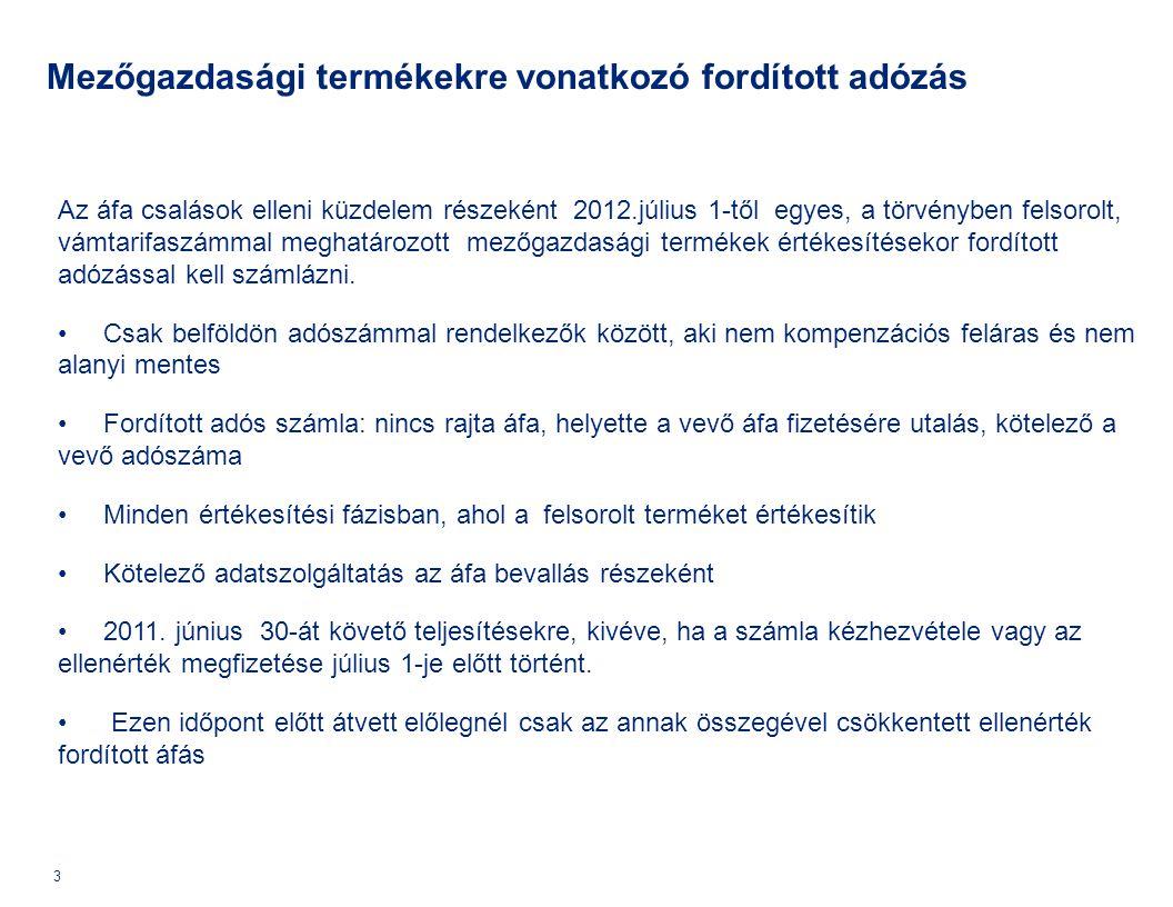 Mezőgazdasági termékekre vonatkozó fordított adózás Az áfa csalások elleni küzdelem részeként 2012.július 1-től egyes, a törvényben felsorolt, vámtari