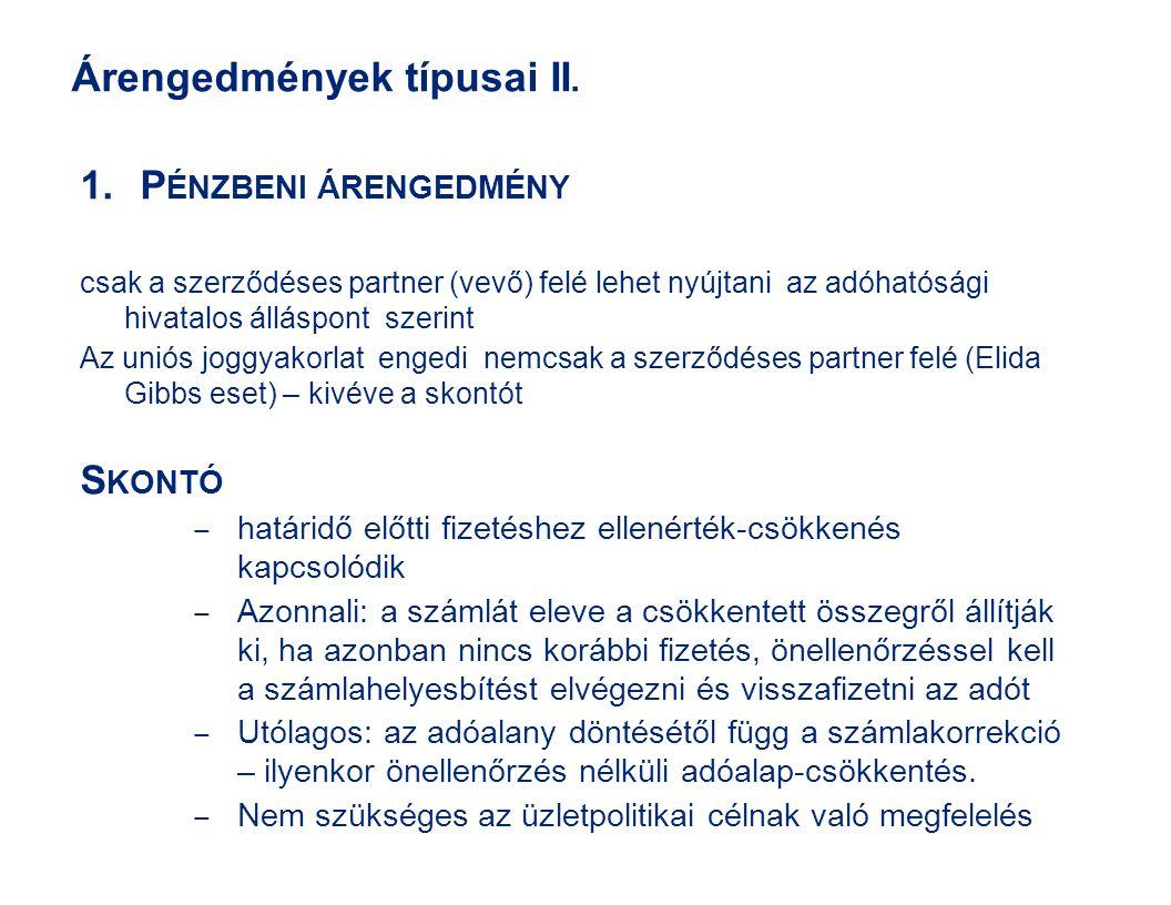 Árengedmények típusai II. 1.P ÉNZBENI ÁRENGEDMÉNY csak a szerződéses partner (vevő) felé lehet nyújtani az adóhatósági hivatalos álláspont szerint Az