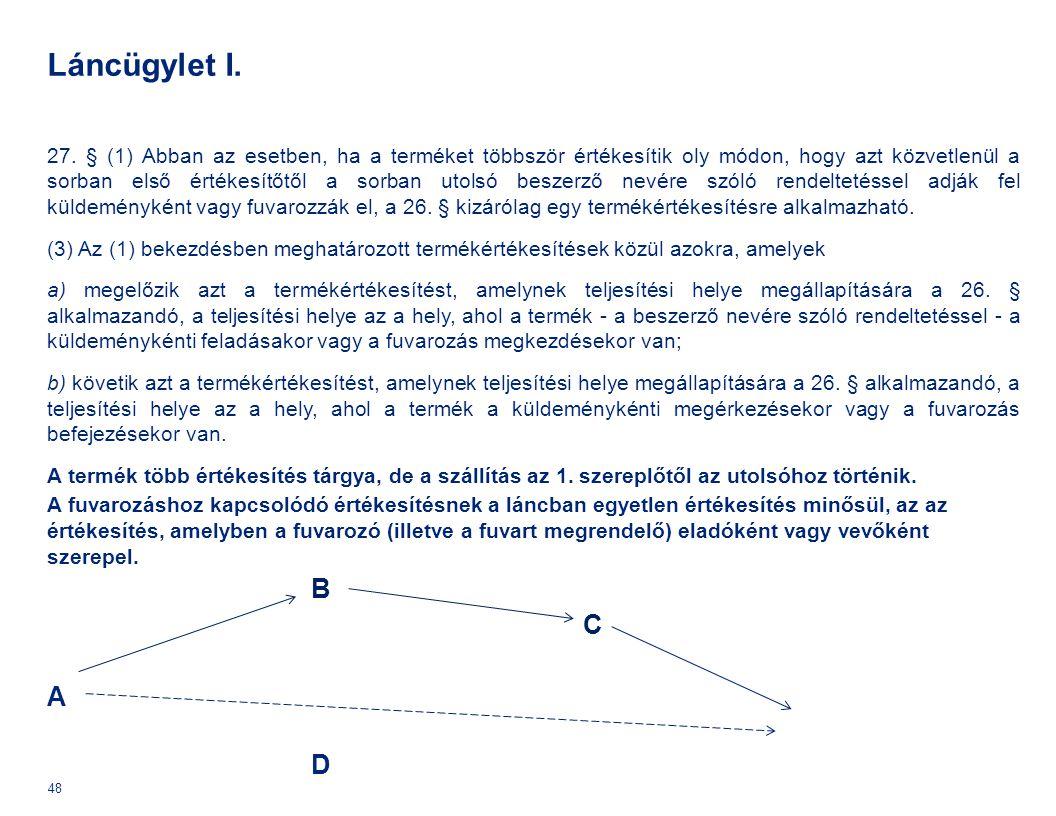 Láncügylet I. 27. § (1) Abban az esetben, ha a terméket többször értékesítik oly módon, hogy azt közvetlenül a sorban első értékesítőtől a sorban utol