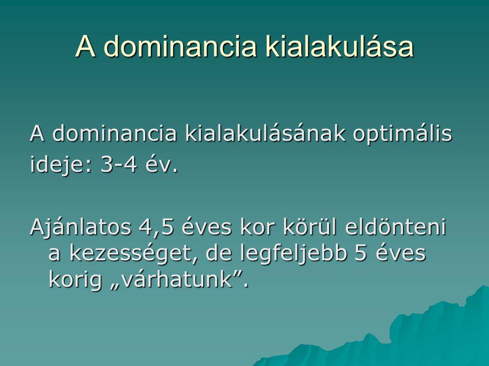 A dominancia kialakulása A dominancia kialakulásának optimális ideje: 3-4 év. Ajánlatos 4,5 éves kor körül eldönteni a kezességet, de legfeljebb 5 éve