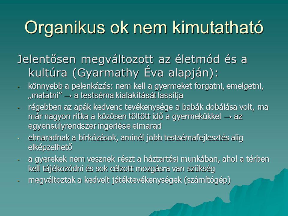 Organikus ok nem kimutatható Jelentősen megváltozott az életmód és a kultúra (Gyarmathy Éva alapján): - könnyebb a pelenkázás: nem kell a gyermeket fo