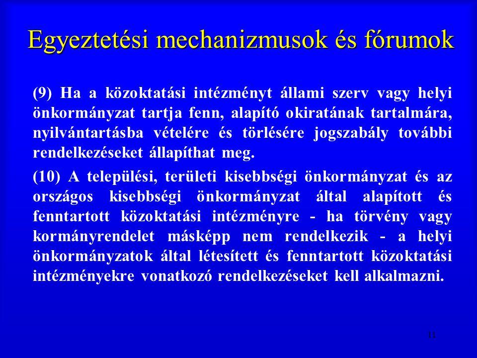 11 Egyeztetési mechanizmusok és fórumok (9) Ha a közoktatási intézményt állami szerv vagy helyi önkormányzat tartja fenn, alapító okiratának tartalmár