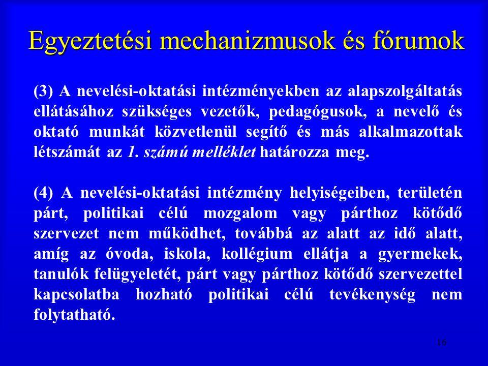16 Egyeztetési mechanizmusok és fórumok (3) A nevelési-oktatási intézményekben az alapszolgáltatás ellátásához szükséges vezetők, pedagógusok, a nevel