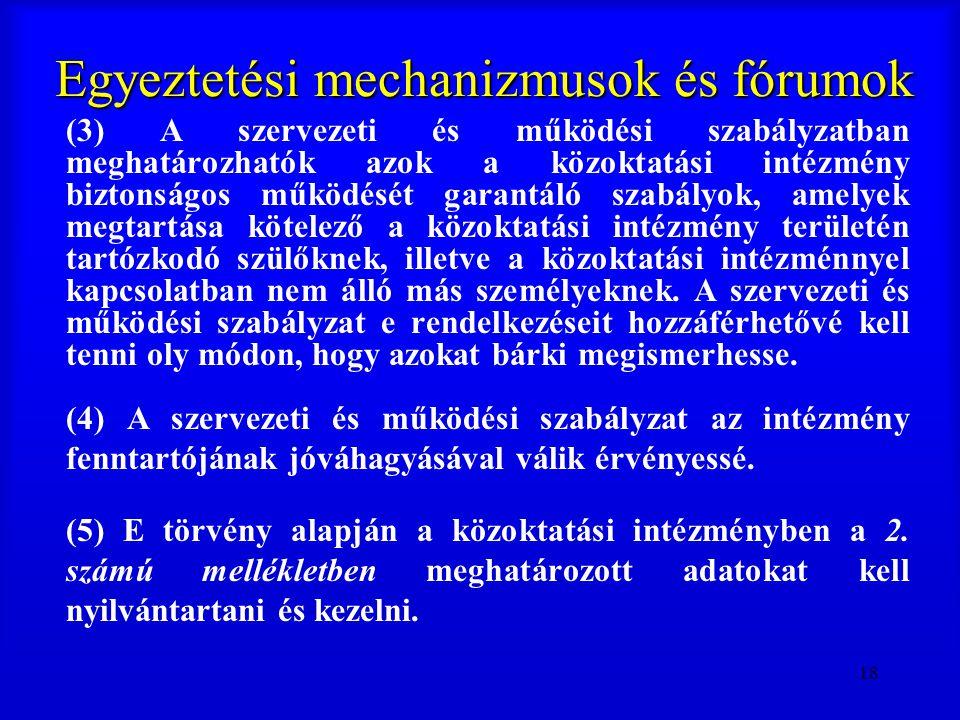 18 Egyeztetési mechanizmusok és fórumok (3) A szervezeti és működési szabályzatban meghatározhatók azok a közoktatási intézmény biztonságos működését
