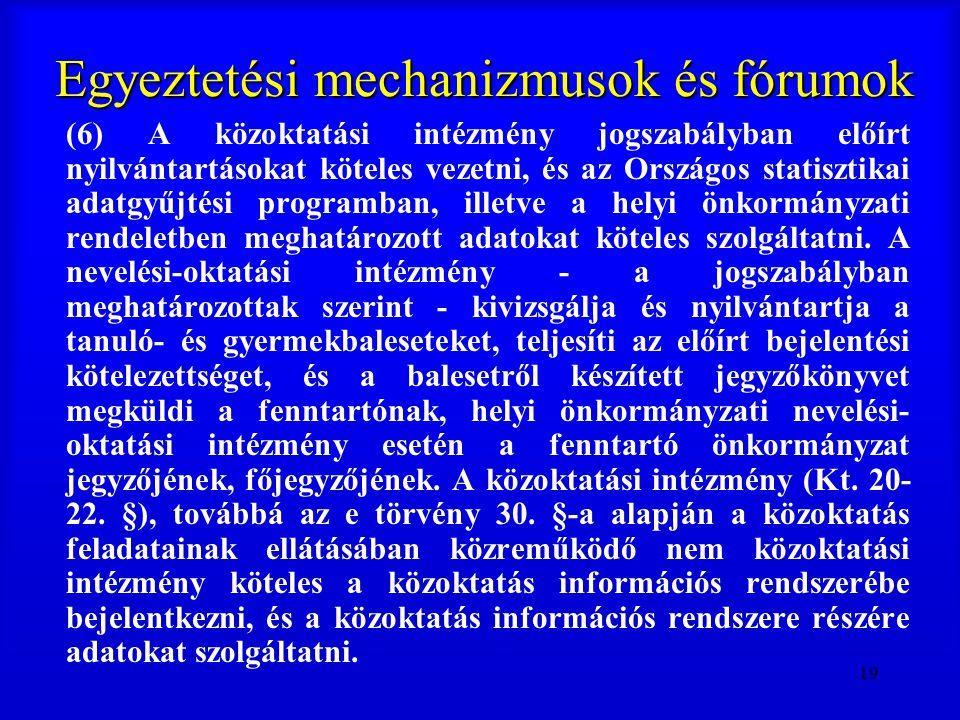 19 Egyeztetési mechanizmusok és fórumok (6) A közoktatási intézmény jogszabályban előírt nyilvántartásokat köteles vezetni, és az Országos statisztika