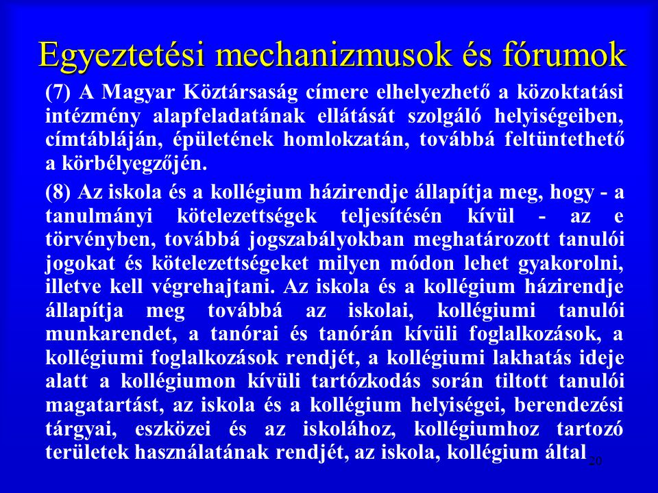 20 Egyeztetési mechanizmusok és fórumok (7) A Magyar Köztársaság címere elhelyezhető a közoktatási intézmény alapfeladatának ellátását szolgáló helyis