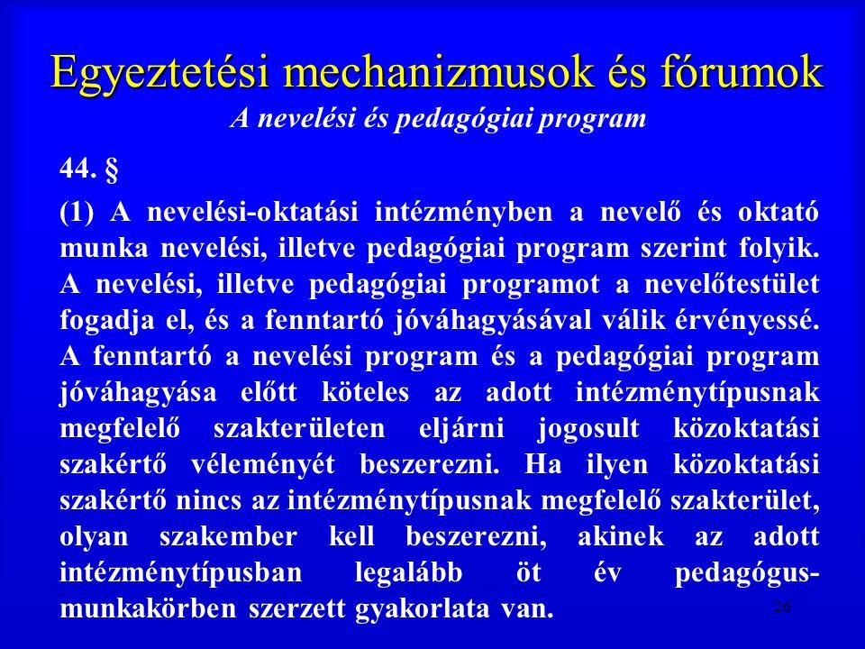 26 Egyeztetési mechanizmusok és fórumok A nevelési és pedagógiai program 44. § (1) A nevelési-oktatási intézményben a nevelő és oktató munka nevelési,