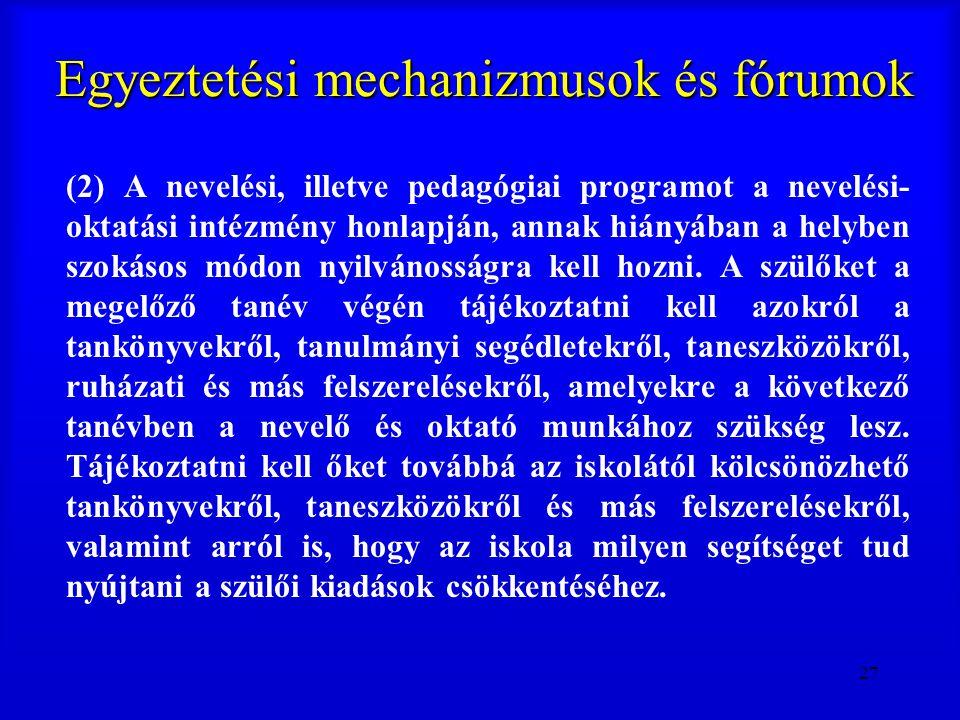 27 Egyeztetési mechanizmusok és fórumok (2) A nevelési, illetve pedagógiai programot a nevelési- oktatási intézmény honlapján, annak hiányában a helyb