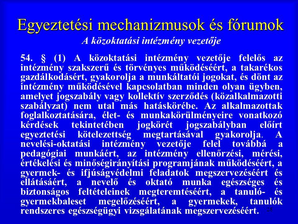 28 Egyeztetési mechanizmusok és fórumok A közoktatási intézmény vezetője 54. § (1) A közoktatási intézmény vezetője felelős az intézmény szakszerű és