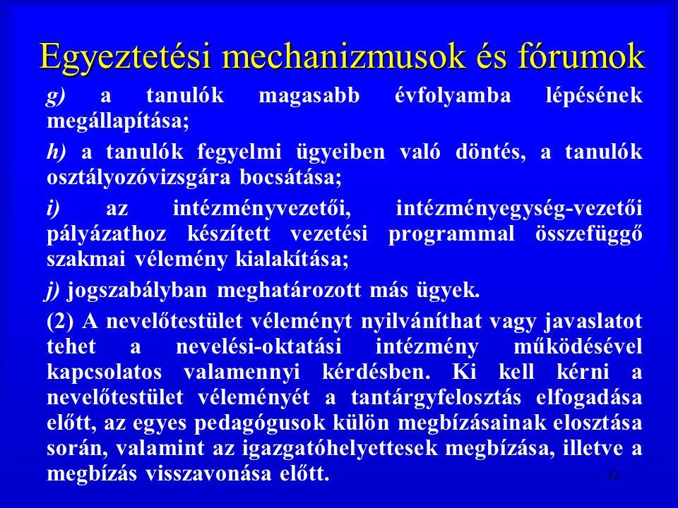 32 Egyeztetési mechanizmusok és fórumok g) a tanulók magasabb évfolyamba lépésének megállapítása; h) a tanulók fegyelmi ügyeiben való döntés, a tanuló