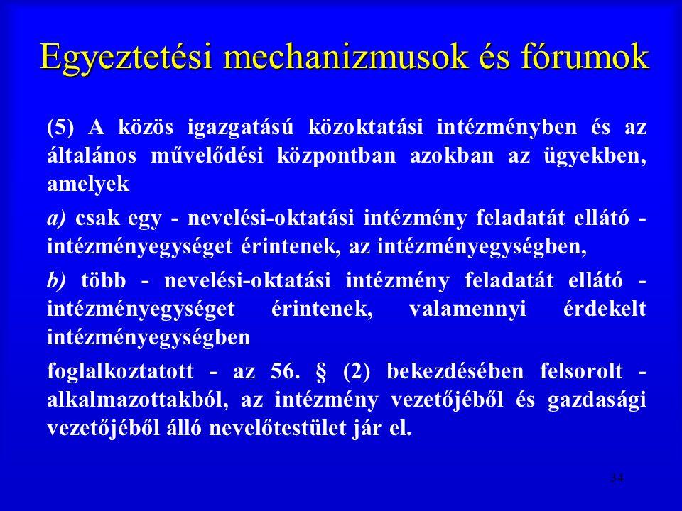 34 Egyeztetési mechanizmusok és fórumok (5) A közös igazgatású közoktatási intézményben és az általános művelődési központban azokban az ügyekben, ame