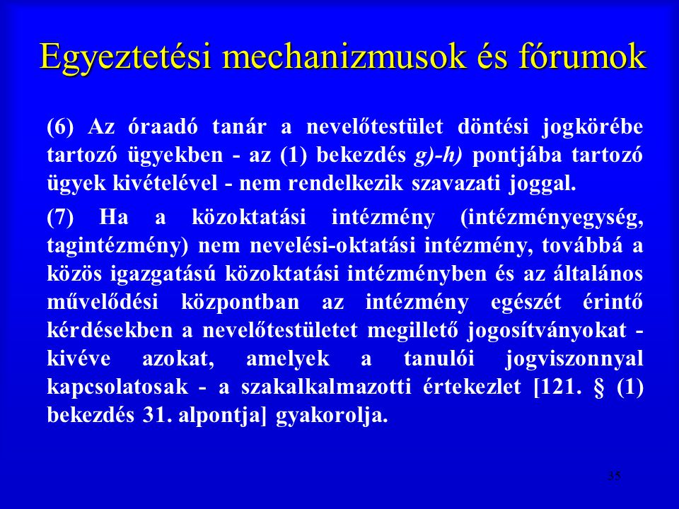 35 Egyeztetési mechanizmusok és fórumok (6) Az óraadó tanár a nevelőtestület döntési jogkörébe tartozó ügyekben - az (1) bekezdés g)-h) pontjába tarto