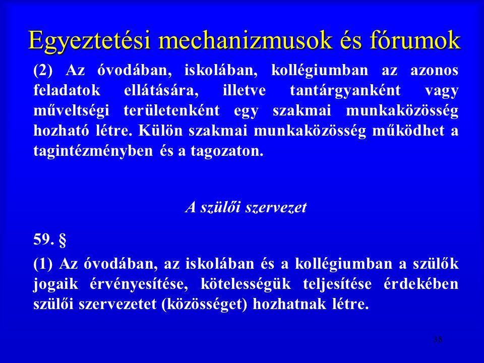 38 Egyeztetési mechanizmusok és fórumok (2) Az óvodában, iskolában, kollégiumban az azonos feladatok ellátására, illetve tantárgyanként vagy műveltség