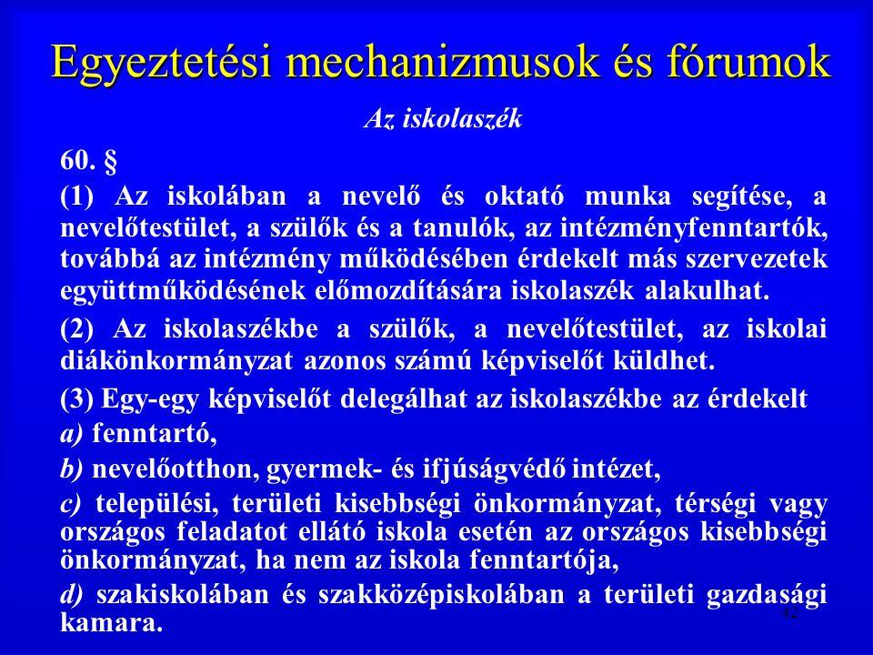 42 Egyeztetési mechanizmusok és fórumok Az iskolaszék 60. § (1) Az iskolában a nevelő és oktató munka segítése, a nevelőtestület, a szülők és a tanuló