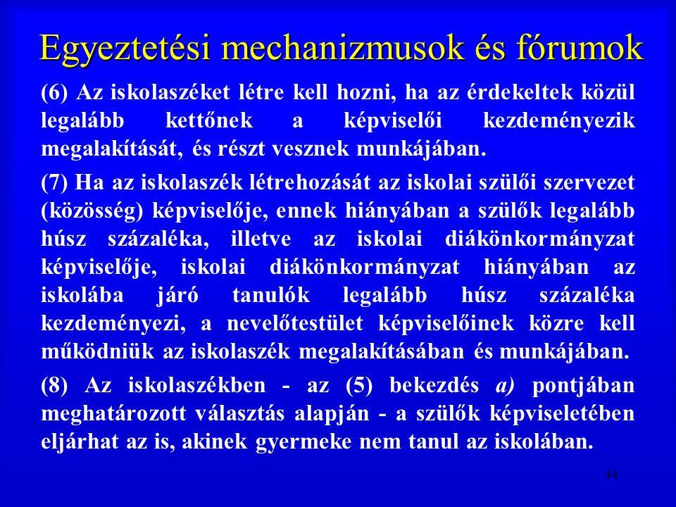 44 Egyeztetési mechanizmusok és fórumok (6) Az iskolaszéket létre kell hozni, ha az érdekeltek közül legalább kettőnek a képviselői kezdeményezik mega