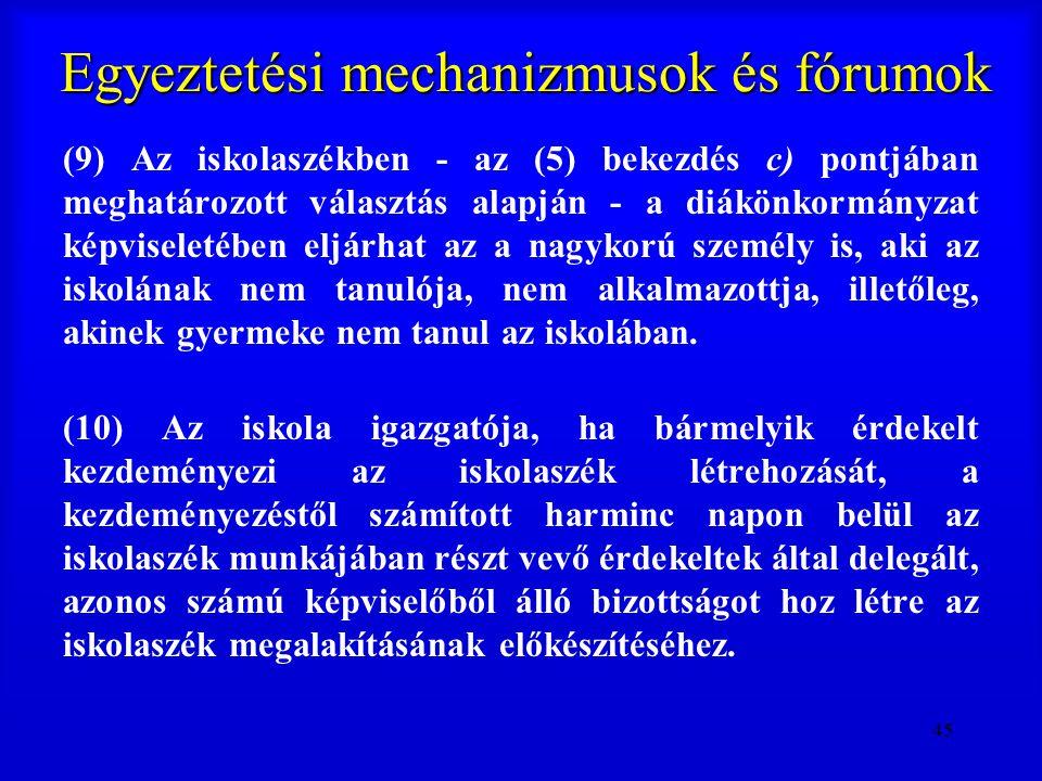 45 Egyeztetési mechanizmusok és fórumok (9) Az iskolaszékben - az (5) bekezdés c) pontjában meghatározott választás alapján - a diákönkormányzat képvi
