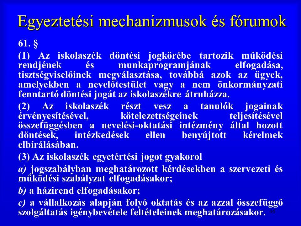 46 Egyeztetési mechanizmusok és fórumok 61. § (1) Az iskolaszék döntési jogkörébe tartozik működési rendjének és munkaprogramjának elfogadása, tisztsé