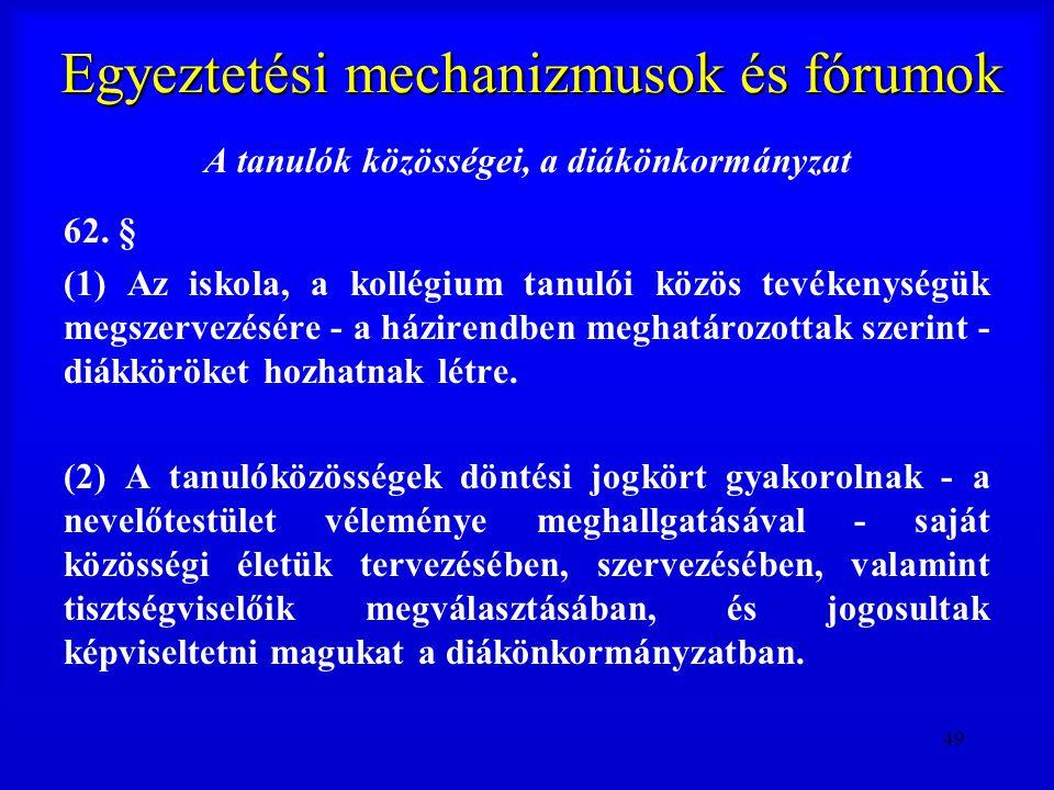 49 Egyeztetési mechanizmusok és fórumok A tanulók közösségei, a diákönkormányzat 62. § (1) Az iskola, a kollégium tanulói közös tevékenységük megszerv