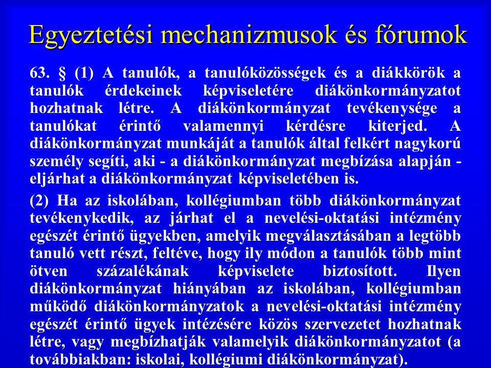50 Egyeztetési mechanizmusok és fórumok 63. § (1) A tanulók, a tanulóközösségek és a diákkörök a tanulók érdekeinek képviseletére diákönkormányzatot h