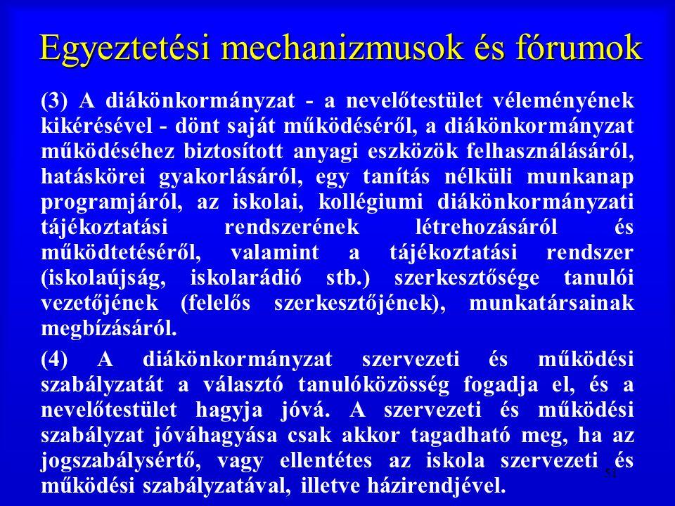 51 Egyeztetési mechanizmusok és fórumok (3) A diákönkormányzat - a nevelőtestület véleményének kikérésével - dönt saját működéséről, a diákönkormányza