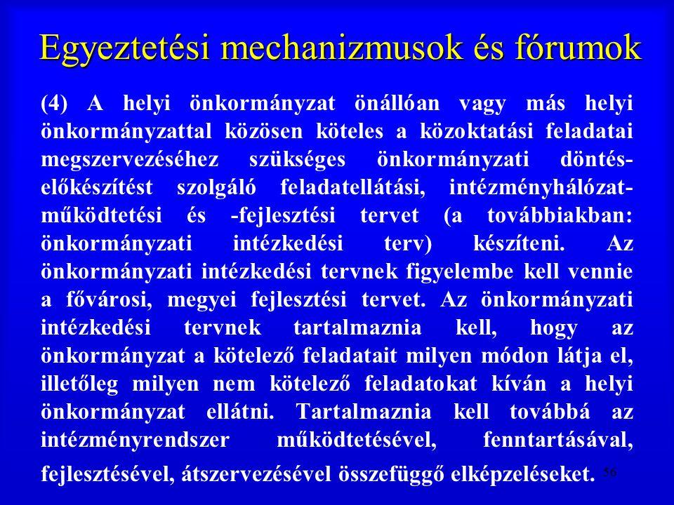 56 Egyeztetési mechanizmusok és fórumok (4) A helyi önkormányzat önállóan vagy más helyi önkormányzattal közösen köteles a közoktatási feladatai megsz